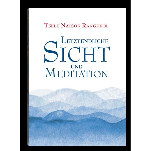 Tsele Natsok Rangdröl - Letztendliche Sicht und Meditation